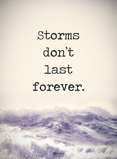 Storms don't last forever.
