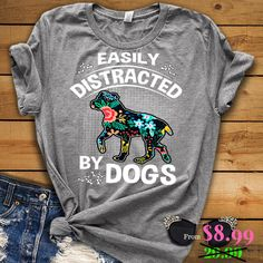 """Shirt """"Easily distracted by dogs"""". off today only. Source For more pins visit our homepage Custom Dog Shirts, Best Friend Shirts, Love Shirt, Diy Fashion, Fashion Ideas, T Shirts, Funny Shirts, Dog Lovers, Black And Grey"""