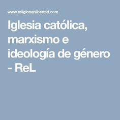 Iglesia católica, marxismo e ideología de género - ReL Hate