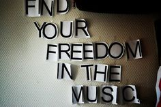 Find your freedom in music.