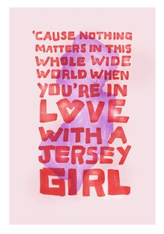 I love this song so much! And for those I you who don't recognize, it's Bruce Springsteen's Jersey Girl