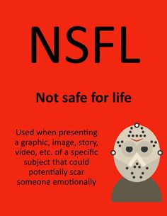 N.S.F.L. - Not Safe For Life
