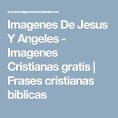 Imagenes De Jesus Y Angeles  - Imagenes Cristianas gratis | Frases cristianas biblicas