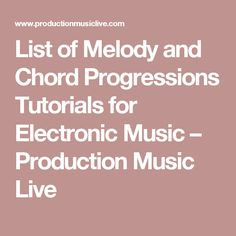 List of Melody and Chord Progressions Tutorials for Electronic Music – Production Music Live