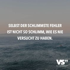 Selbst der schlimmste Fehler ist nicht so schlimm, wie es nie versucht zu haben. - VISUAL STATEMENTS® Sad Quotes, Words Quotes, Best Quotes, Love Quotes, Inspirational Quotes, Daily Motivation, Motivation Inspiration, Idioms And Proverbs, German Quotes