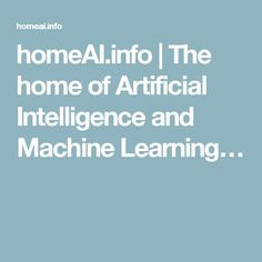 homeAI.info | The home of Artificial Intelligence and Machine Learning…