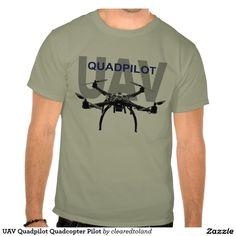 UAV Quadpilot Quadcopter Pilot Tee Shirt