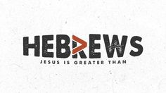 Jesus Is Greater | Hebrews 1:1 2:4