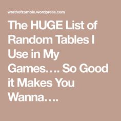 The HUGE List of Random Tables I Use in My Games…. So Good it Makes You Wanna….