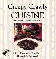 Creepy Crawly Cuisine: The Gourmet Guide to Edible Insects - a bug buffet