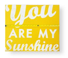 You Are My Sunshine 17 x 19.5