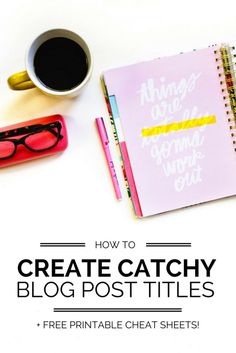 How to create catchy blog post titles to draw readers in! (Plus FREE printable cheat sheets!)