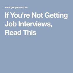 If You're Not Getting Job Interviews, Read This
