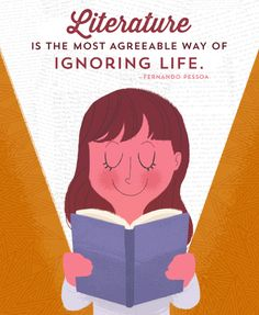 Literature is the most agreable way of ignoring life