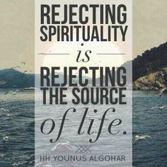 The Official MFI® Blog Quote of the Day: 'Rejecting spirituality is rejecting the source of life.' - His Holiness Younus AlGohar