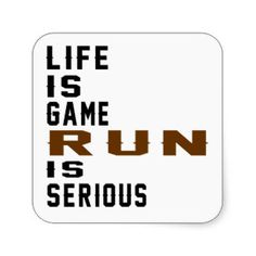 Life is game Run is serious Square Sticker