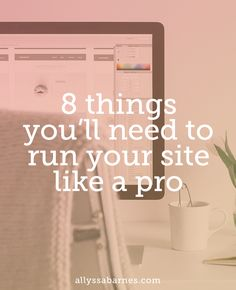 If you're ready to leave the amateur league and take your site to the next level here are 8 things you'll need to run your site like a pro.