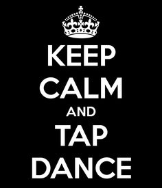 Keep calm and tap dance!  I took 8 years of tap and it was wonderful!