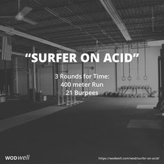 """""""Surfer on Acid"""" WOD - 3 Rounds for Time: 400 meter Run; 21 Burpees"""