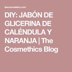 DIY: JABÓN DE GLICERINA DE CALÉNDULA Y NARANJA | The Cosmethics Blog