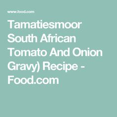 This is a delicious tomato and onion gravy traditional served with mealie pap (a cornmeal side dish) Cheese Mashed Potatoes, Loaded Mashed Potatoes, Tomato Gravy, Onion Gravy, French Fried Onions, French Onion, South African Recipes