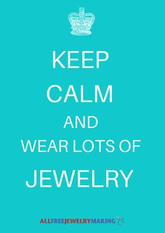 Keep calm and wear lots of jewelry! Yes!