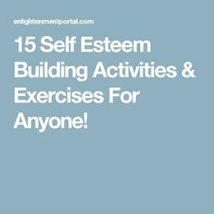 15 Self Esteem Building Activities & Exercises For Anyone!                                                                                                                                                                                 More