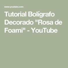 "Tutorial Bolígrafo Decorado ""Rosa de Foami"" - YouTube"