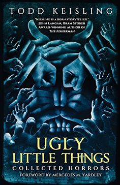 Ugly Little Things: Collected Horrors by Todd Keisling https://www.amazon.com/dp/1640074724/ref=cm_sw_r_pi_dp_x_b5q2zbDGWPFRA