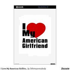 I Love My American Girlfriend Decal For iPad 2