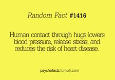 Random Fact see now THIS is why I hug so much, I just never knew I knew all this. Great Quotes, Quotes To Live By, Me Quotes, Weird Facts, Fun Facts, Random Facts, Random Stuff, The More You Know, Good To Know