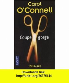 Coupe-gorge (French Edition) (9782266166744) Carol OConnell , ISBN-10: 2266166743  , ISBN-13: 978-2266166744 ,  , tutorials , pdf , ebook , torrent , downloads , rapidshare , filesonic , hotfile , megaupload , fileserve