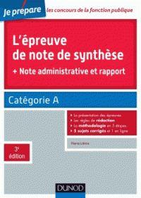 L'épreuve de note de synthèse + Note administrative et rapport - Catégorie A / Pierre Lièvre. - Dunod, 2015             35 (079) LIE         http://hip.univ-orleans.fr/ipac20/ipac.jsp?session=A44887292X0K0.298&profile=scd&source=~!la_source&view=subscriptionsummary&uri=full=3100001~!521995~!0&ri=3&aspect=subtab48&menu=search&ipp=25&spp=20&staffonly=&term=%C3%A9preuve+de+note+de+synth%C3%A8se+Dunod&index=.GK&uindex=&aspect=subtab48&menu=search&ri=3
