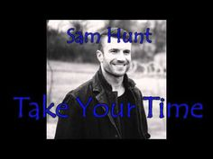 Sam Hunt – Take Your Time(1 Hour)