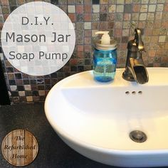 DIY Mason Jar Soap Pump Tutorial. from The Refurbished Home. This one won't rust!