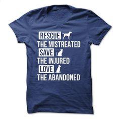 Rescue Themistreated save the injured love the abandone T Shirt, Hoodie, Sweatshirts - teeshirt #hoodie #T-Shirts
