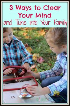 Click here for 3 ways to clear your mind and tune into your family: http://kiddokorner.com/blog/3-ways-to-clear-your-mind-and-tune-into-your-family.html