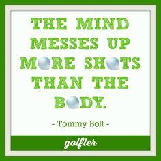 Mind Over Matter - Tommy Bolt #Golf #Quotes #Motivation