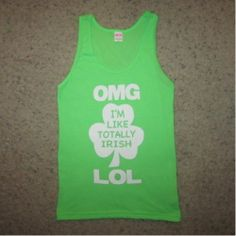 OMG I'm Like Totally Irish LOL Tank Top  shamrock - st. patrick's day - green - shirt  #betterthanreallifetees Better Than Real Life Tees