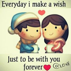 Everyday I wish just to be with you forever
