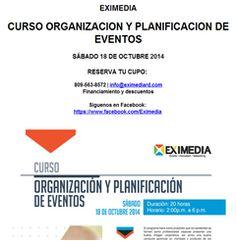 EXIMEDIA CURSO ORGANIZACION Y PLANIFICACION DE EVENTOS SÁBADO 18 DE OCTUBRE 2014 RESERVA TU CUPO: 809-563-8572   info@eximediard.com Financiamiento y descuentos