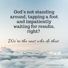 God's not standing around, tapping a foot and impatiently waiting for results, right? We're the ones who do that.  Instead, God, or the Universe, or Spirit (or whomever you recognize that great guiding Force to be), invites us all to let go and slide into the great slipstream of love. Here we flow from one task to the next, effortlessly.  Here we let go and surrender and find our way to whatever would feel right next.  #selfcare #lettinggo #happiness #findingjoy #mindfulness #inspirational…