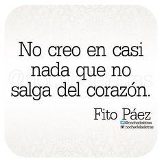 〽️ No creo en casi nada que no salga del corazón... Fito Páez