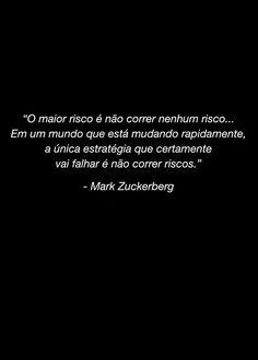 - O maior risco é não correr riscos....'   #mark #frases