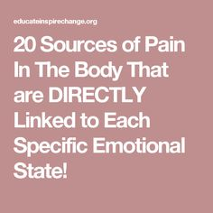 20 Sources of Pain In The Body That are DIRECTLY Linked to Each Specific Emotional State!