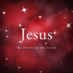 Jesus - The Reason for the Season -