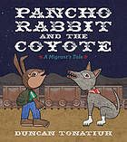 """""""Pancho Rabbit and the coyote : a migrant's tale"""" by Duncan Tonatiuh 