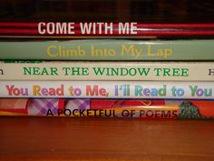 Book spine poetry: Come with me, climb into my lap, near the window tree, you read to me, I'll read to you, a pocketful of poems.