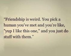 Friendship... Pick a human you've met