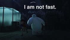 """""""I am not fast."""" Baymax from Big Hero Six. I keep thinking of his line when I'm running. Maybe I need it on a t-shirt."""